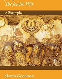 Josephus's The Jew­ish War: A Biography by Mar­tin Goodman