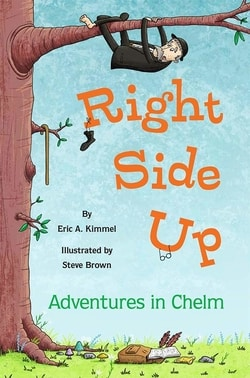 Right Side Up: Adven­tures in Chelm by Eric A. Kim­mel
