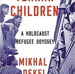 Tehran Children: A Holocaust Refugee Odyssey by Mikhal Dekel