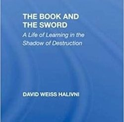 The Book And The Sword: A Life Of Learning In The Shadow Of Destruction by David Weiss Halivni
