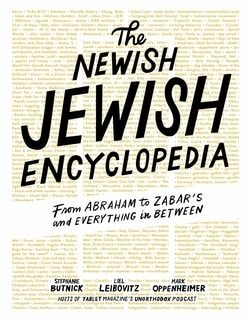 The Newish Jewish Encyclopedia: From Abraham to Zabar's and Everything in Between