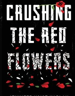 Crush­ing the Red Flowers by Jen­nifer Voigt Kaplan