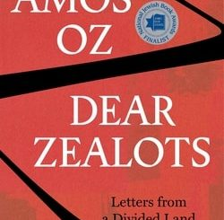 Dear Zealots: Letters from a Divided Land by Amos Oz