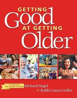 Getting Good at Getting Older by Richard Siegel, Laura Geller