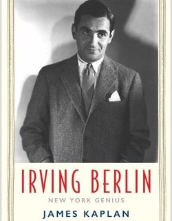 Irving Berlin: New York Genius by James Kaplan