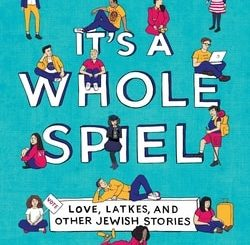 It's a Whole Spiel: Love, Latkes, and Oth­er Jew­ish Stories by Lau­ra Silverman, Kather­ine Locke