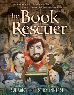 The Book Res­cuer: How a Men­sch from Mass­a­chu­setts Saved Yid­dish Lit­er­a­ture for Gen­er­a­tions to Come by Sue Macy