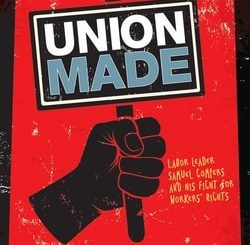 Union Made: Labor Leader Samuel Gompers and his Fight for Workers' Rights by Norman H. Finkelstein