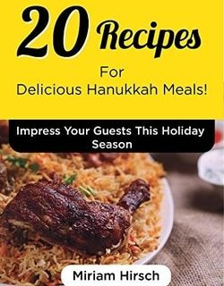 20 Geshmak Jewish Recipes for Delicious Hanukkah Meals : Impress and Delight Your Guests This Holiday Season (Even the Fussiest Ones…) by Miriam Hirsch