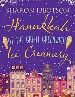 Hanukkah at the Great Greenwich Ice Creamery: A heart-warming Christmas romance full of surprises by Sharon Ibbotson