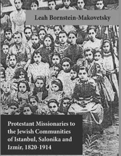 Protestant Missionaries to the Jewish Communities of Istanbul, Salonika and Izmir 1820-1914 by Leah Bornstein-Makovetsky