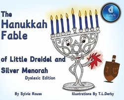 The Hanukkah Fable of Little Dreidel and Silver Menorah Dyslexic Edition by Sylvia Rouss