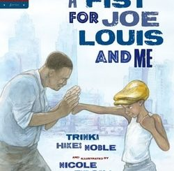 A Fist for Joe Louis and Me by Trin­ka Hikes Noble