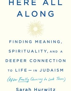Here All Along: A Reintroduction to Judaism by Sarah Hurwitz