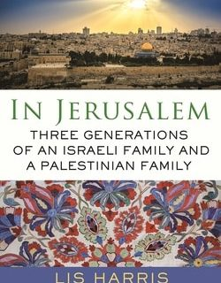 In Jerusalem: Three Gen­er­a­tions of an Israeli Fam­i­ly and a Pales­tin­ian Family by Lis Har­ris