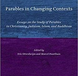 Parables in Changing Contexts: Essays on the Study of Parables in Christianity, Judaism, Islam, and Buddhism