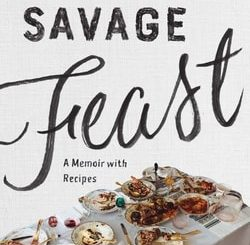 Sav­age Feast: Three Gen­er­a­tions, Two Con­ti­nents, and a Din­ner Table (a Mem­oir with Recipes) by Boris Fish­man