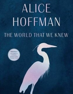 The World That We Knew by Alice Hoff­man