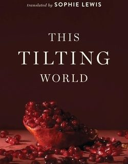 This Tilting World by Colette Fellous