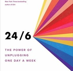24/6: The Pow­er of Unplug­ging One Day a Week by Tiffany Shlain