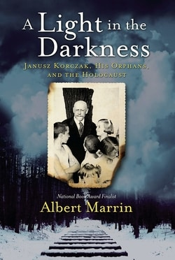 A Light in the Darkness: Janusz Korcak, His Orphans, and the Holocaust by Albert Marrin