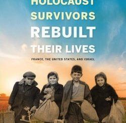 How Young Holocaust Survivors Rebuilt Their Lives by Françoise S. Ouzan
