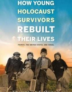 How Young Holo­caust Sur­vivors Rebuilt Their Lives by Françoise S. Ouzan