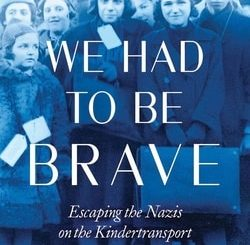 We Had to Be Brave: Escap­ing the Nazis on the Kindertransport by Deb­o­rah Hopkinson