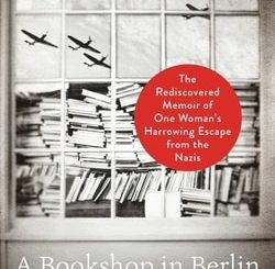 A Book­shop in Berlin: The Redis­cov­ered Mem­oir of One Woman's Har­row­ing Escape from the Nazis by Françoise Frenkel