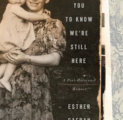 I Want You to Know We're Still Here: A Post-Holo­caust Memoir by Esther Safran Foer