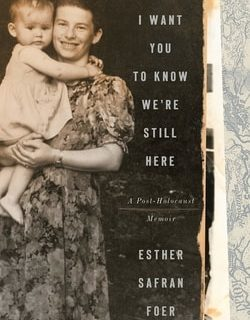 I Want You to Know We're Still Here: A Post-Holocaust Memoir by Esther Safran Foer
