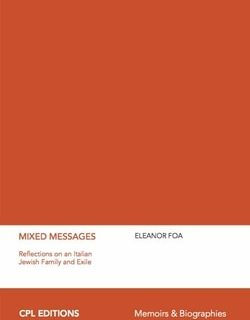 Mixed Messages: Reflections on an Italian Jewish Family and Exile by Eleanor Foa