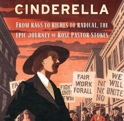 Rebel Cinderella: From Rags to Riches to Radical, the Epic Journey of Rose Pastor Stokes by Adam Hochschild
