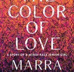 The Col­or of Love: A Sto­ry of a Mixed Race Jew­ish Girl by Mar­ra B. Gad
