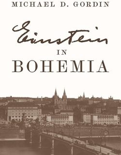 Einstein in Bohemia by Michael D. Gordin