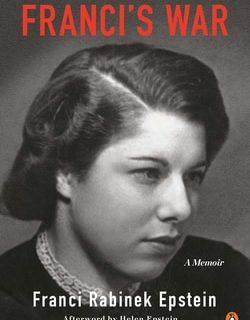 Franci's War: A Woman's Story of Survival by Franci Rabinek Epstein