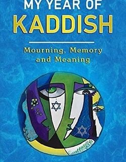 My Year of Kaddish: Mourning, Meaning and Memory by Naomi L. Baum
