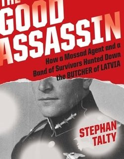 The Good Assassin: How a Mossad Agent and a Band of Survivors Hunted Down the Butcher of Latvia by Stephan Talty