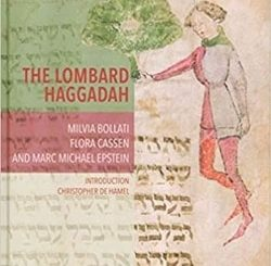The Lom­bard Haggadah by Mil­via Bol­lati, Flo­ra Cassen, and Marc Michael Epstein