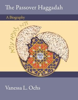 The Passover Hag­gadah: A Biography Vanes­sa L. Ochs
