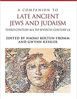 A Companion to Late Ancient Jews and Judaism: 3rd Century BCE - 7th Century CE