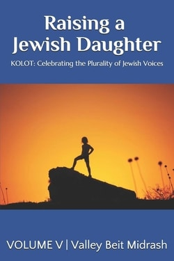 KOLOT: Raising a Jewish Daughter by Valley Beit Midrash