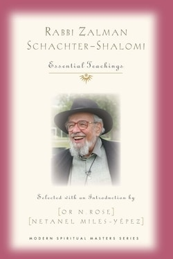 Rabbi Zalman Schachter-Shalomi: Essential Teachings by Or N. Rose, Netanel Miles-Yépez
