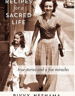 Recipes for a Sacred Life: True Stories and a Few Miracles by Rivvy Neshama