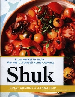 Shuk: From Market to Table, the Heart of Israeli Home Cooking by Einat Admony, Janna Gur