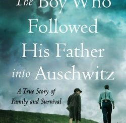 The Boy Who Followed His Father into Auschwitz: A True Story of Family and Survival by Jeremy Dronfield