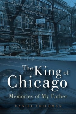 The King of Chicago: Memories of My Father by Daniel Friedman