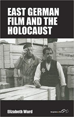 East German Film and the Holocaust by Elizabeth Ward