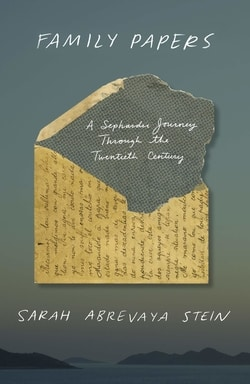 Family Papers: A Sephardic Journey Through the Twentieth Century Sarah by Abrevaya Stein