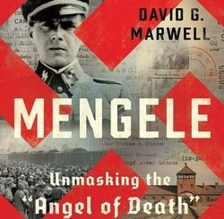 "Men­gele: Unmask­ing the ​""Angel of Death"" by David G. Marwell"